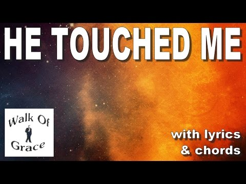 He Touched Me - with Lyrics and chords