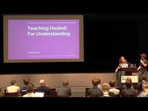 Teaching Haskell For Understanding by Julie Moronuki