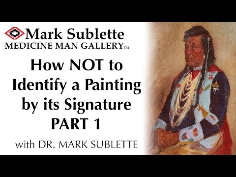 How NOT To Identify A Painting By Its Signature Part 1 With Dr. Mark Sublette