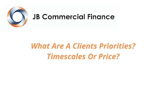 What Are A Clients Priorities? Timescales Or Price?