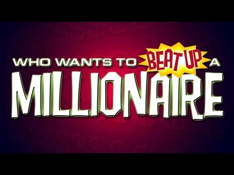 Who Wants To Beat Up A Millionaire?