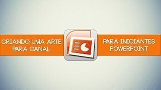 Como criar Capa/Banner para canal no Youtube (utilizando Microsoft PowerPoint)
