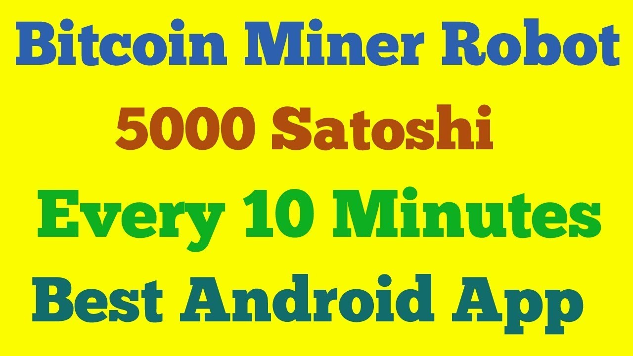 Bitcoin Miner Robot 5000 Satoshi Every 10 Minutes □ Best Android App