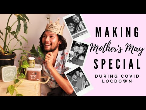 MAKING MOTHER'S MAY SPECIAL DURING COVID LOCKDOWN