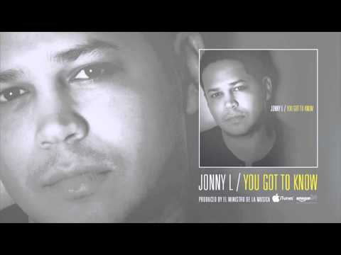 Jonny L - You got to know