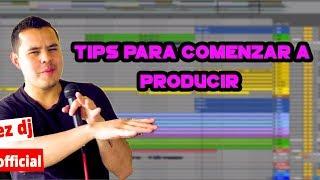 TIPS PARA COMENZAR A PRODUCIR | PRIMEROS PASOS COMO PRODUCTOR