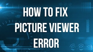 Solved. How to fix Picture viewer corrupted pic error