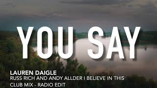 Lauren Daigle   You Say (Russ Rich and Andy Allder I Believe in this Club Mix)   Radio Edit Video