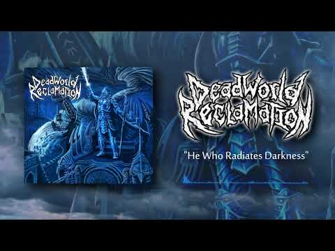Dead World Reclamation - He Who Radiates Darkness
