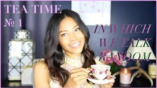 TEA TIME № 1 | IN WHICH WE TALK RANDOM Thumbnail