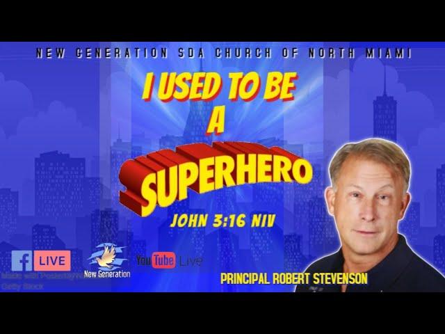 June 19, 2021   I Used To Be A SuperHero   John 3:16 NIV   Principle Robert Stevenson  