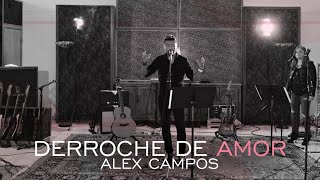 Derroche de amor - Alex Campos - video oficial (HD) 2015.