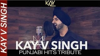 Punjabi Hits Tribute - Kay V Singh (Mashup/Cover)