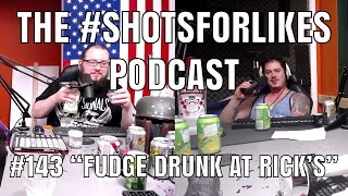 "#143 ""Fudge Drunk At Rick's"""
