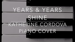 Years & Years - Shine (HQ piano cover)