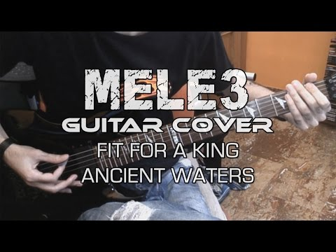 Fit For A King - Ancient Waters (MELE3 Guitar Cover)