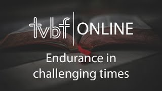 17th May 2020 - Endurance in Challenging Times