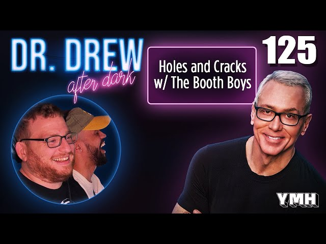 Ep. 125 Holes & Cracks w/ The Booth Boys | Dr. Drew After Dark