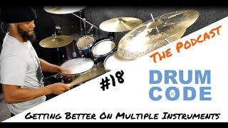 Getting Better On Multiple Instuments (#DrumCode Podcast 18)