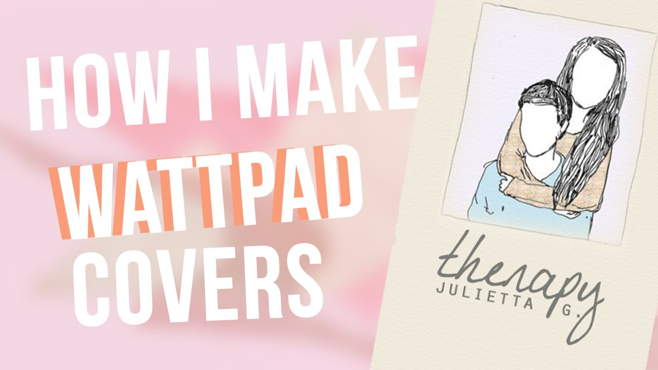 How To Make A Cool Book Cover On Wattpad : How i make wattpad covers therapy youtube