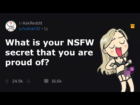 People Share NSFW Secrets They're Proud Of (r/AskReddit) from YouTube · Duration:  10 minutes 53 seconds