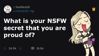 People Share NSFW Secrets They're Proud Of (r/AskReddit)