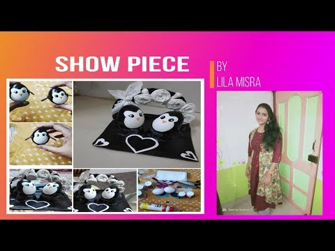 Show Piece Making ...easy And Beautiful    Lila Misra