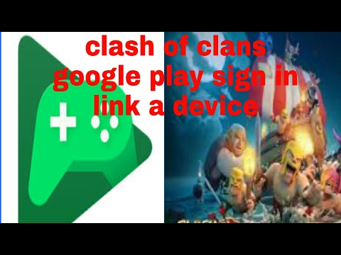 Clash of clans google play sign in and link a device 2017-(2018) in hindi