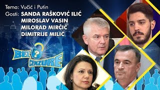 BEZ CENZURE: Vučić i Putin - Dimitrije Milić, Sanda Rašković Ivić, Miroslav Vasin i Milorad Mirčić
