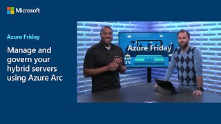 Manage and govern your hybrid servers using Azure Arc | Azure Friday