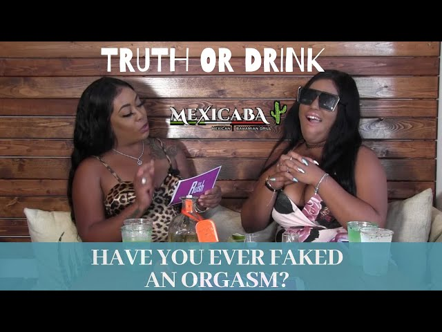 Have You Ever Faked An Orgasm?- The Rush- Truth Or Drink