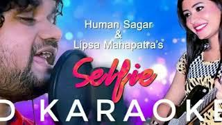 Na Selfie Neichi To Sathire | HD KARAOKE | HUMAN SAGAR | ODIA SONG | Background Track