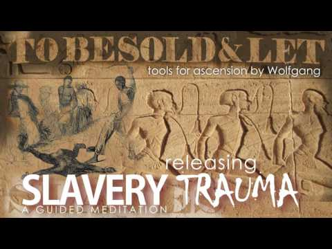 Releasing Slavery Trauma - tools for ascension by Wolfgang