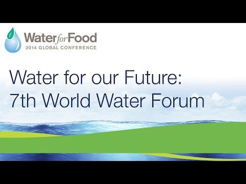 Day 1, Part 5/7 - Water for Our Future: 7th World Water Forum | 2014 Water for Food Conference