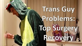 Trans Guy Problems: Top Surgery Recovery