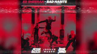 Ed Sheeran - Bad Habits (Jesse Bloch, Jordan Magro & Jesse James Remix)