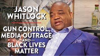 Jason Whitlock on Gun Control, Media Outrage, and Black Lives Matter (Pt. 1)