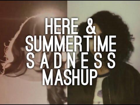 Summertime Sadness & Here (MASHUP MUSIC VIDEO)