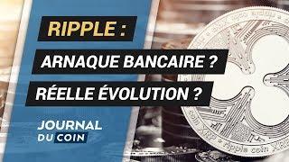 ANALYSE RIPPLE : ARNAQUE bancaire ou RÉVOLUTION ?