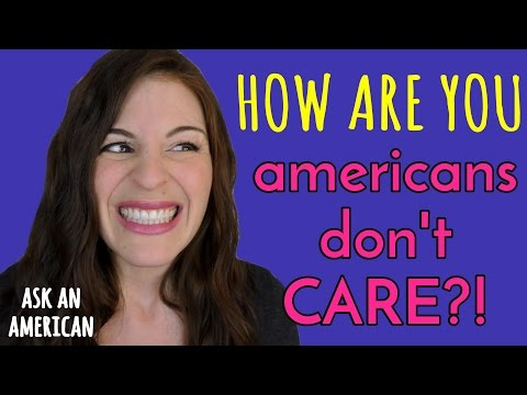 Hi, How Are You...Americans DON'T REALLY CARE?!!