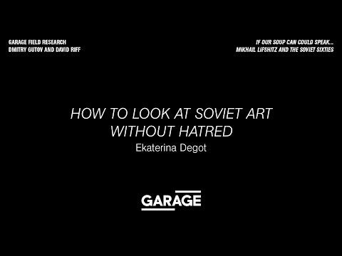 Lecture by Ekaterina Degot at Garage. How to Look at Soviet Art Without Hatred.