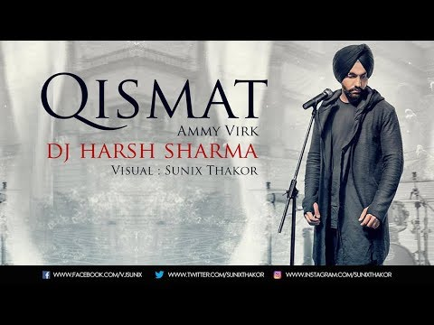 Qismat Remix |  Ammy Virk | Dj Harsh Sharma | Visual : Sunix Thakor