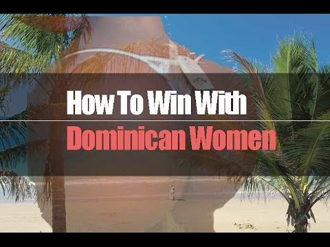 HOW TO WIN WITH DOMINICAN WOMEN