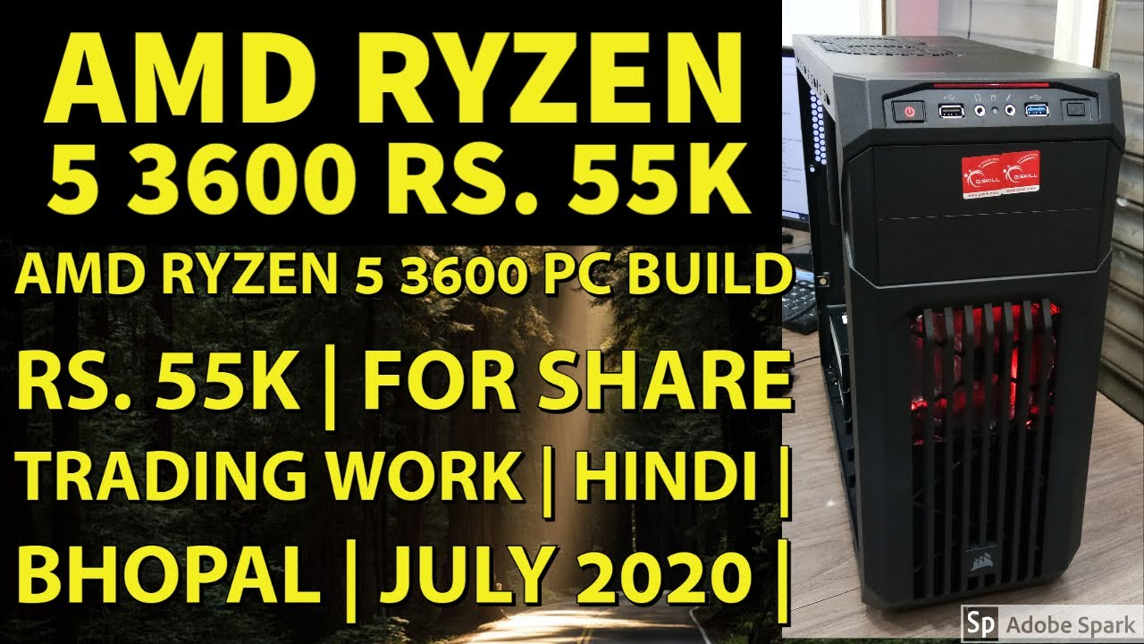 Amd Ryzen 5 3600 Pc Build Rs 55k For Share Trading Work Low Budget Hindi Bhopal July 20 Youtube