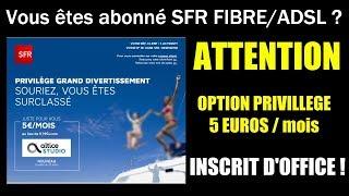 Abonné SFR ? comment résilier l'option privilège 5 euros par mois - INSCRIT D'OFFICE !!!