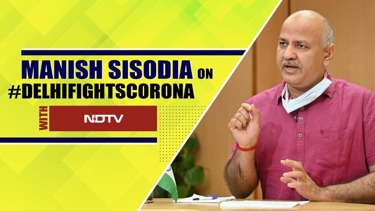 दिल्ली में कोरोना की स्थिति पहले से बेहतर - मनीष सिसोदिया