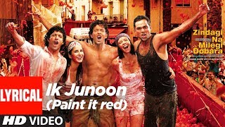Lyrical: Ik Junoon (Paint It Red) | Zindagi Na Milegi Dobara | Hrithik, Katrina, Farhan Akhtar