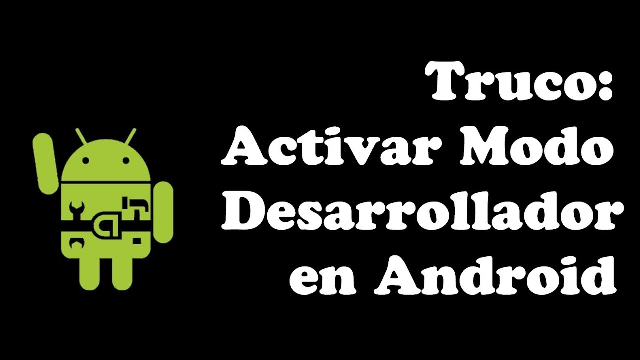 Truco para activar las Opciones de Desarrollador en AndroidAndroid Facil