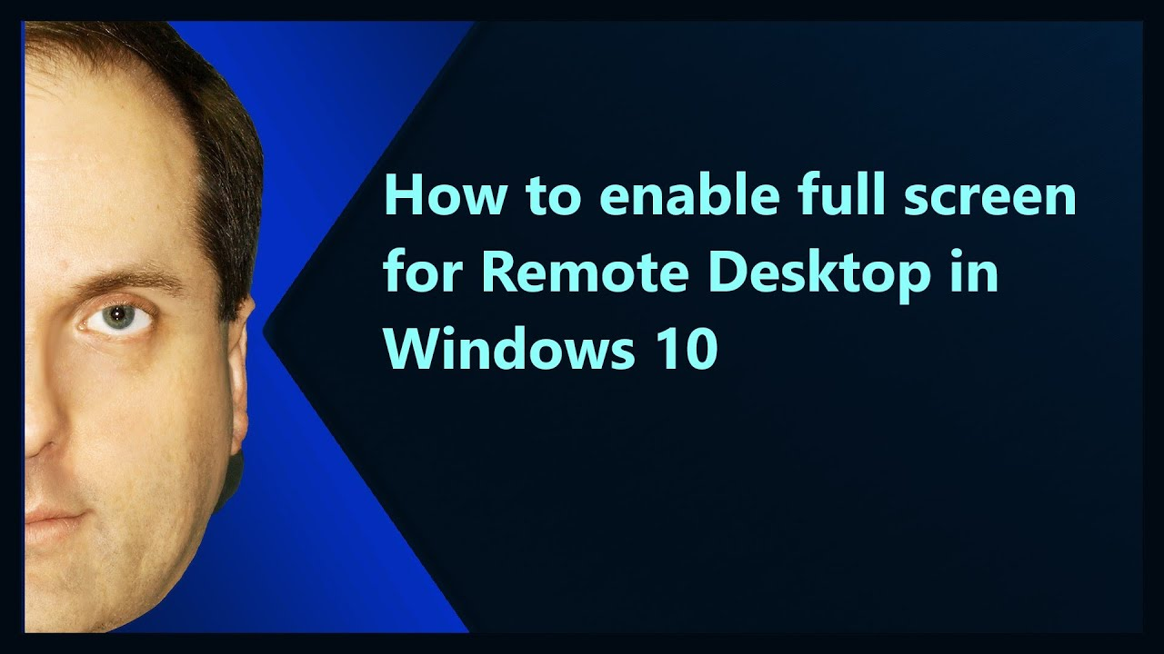 How To Enable Full Screen For Remote Desktop In Windows 10