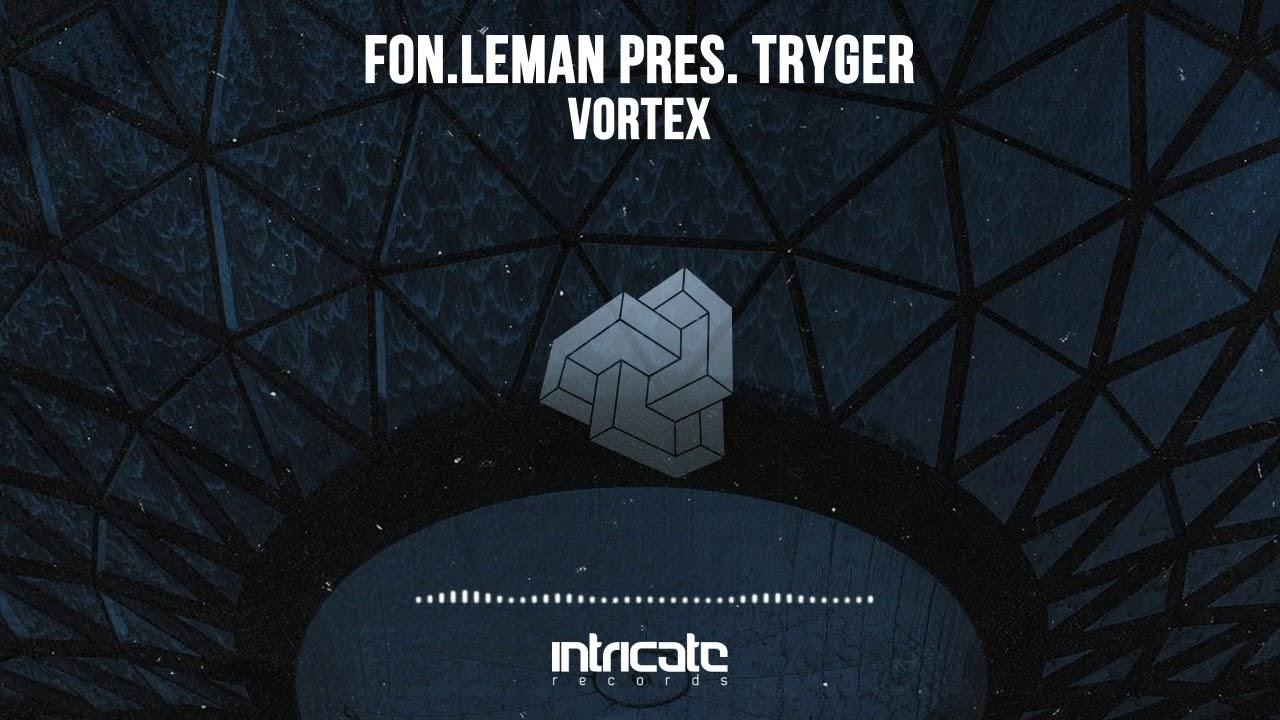 Download Fon.Leman pres. Tryger - Vortex (Original Mix) [Intricate Records]